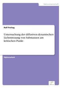 Untersuchung Der Diffusiven Dynamischen Lichtstreuung Von Substanzen Am Kritischen Punkt