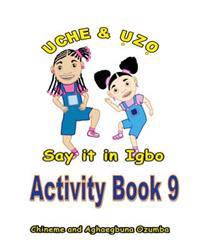 Uche and Uzo Say It in Igbo Activity Book 9
