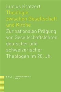Theologie Zwischen Gesellschaft Und Kirche: Zur Nationalen Pragung Von Gesellschaftslehren Deutscher Und Schweizerischer Theologen Im 20. Jh.
