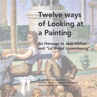 Twelve Ways of Looking at a Painting: An Homage to Jean Helion and Le Grand Luxembourg?