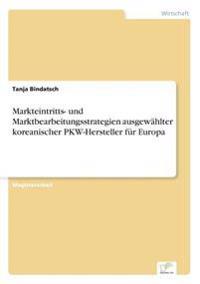 Markteintritts- Und Marktbearbeitungsstrategien Ausgewahlter Koreanischer Pkw-Hersteller Fur Europa