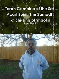 Torah Gematria of the Set-Apart Spirit: The Samadhi of Shi-Ling of Shaolin