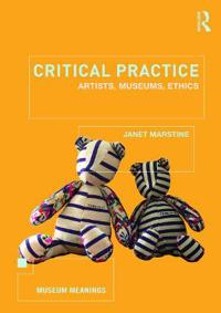 Critical Practice: Artists, Museums, Ethics