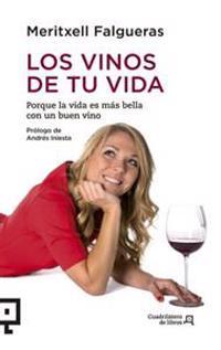 Los Vinos de Tu Vida: Porque La Vida Es Mas Bella Con Un Buen Vino