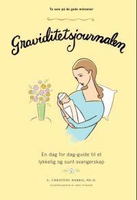 Graviditetsjournalen; en dag for dag-guide til et lykkelig og sunt svangerskap