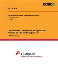 The European Commission as Agent of Its Pricipals or a Policy Entrepreneur