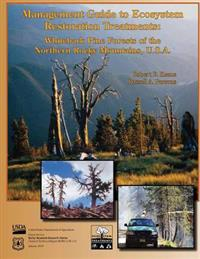 Management Guide to Ecosystem Restoration Treatments: Whitebark Pine Forests of the Northern Rocky Mountains, U.S.A.