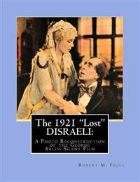 "The 1921 ""Lost"" Disraeli: A Photo Reconstruction of the George Arliss Silent Film"