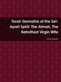 Torah Gematria of the Set-Apart Spirit: The Almah, The Betrothed Virgin Wife