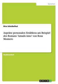 Aspekte Personalen Erzahlens Am Beispiel Des Romans 'amado Amo' Von Rosa Montero