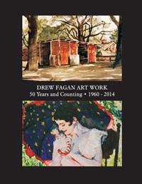 Drew Fagan Art Work: Fifty Years and Counting 1960-2014