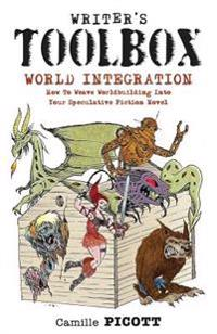 Writer's Toolbox World Integration How to Weave Worldbuilding Into Your Speculative Fiction Novel