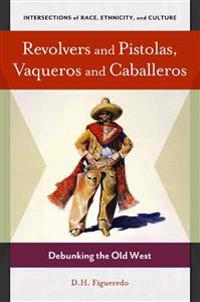 Revolvers and Pistolas, Vaqueros and Caballeros