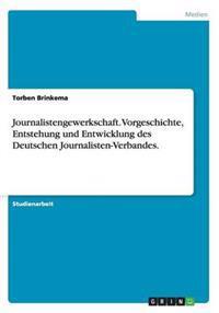 Journalistengewerkschaft. Vorgeschichte, Entstehung Und Entwicklung Des Deutschen Journalisten-Verbandes.