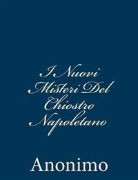 I Nuovi Misteri del Chiostro Napoletano: Scritti Da Un'ex Monaca E Pubblicati Dall'abate