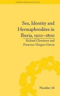 Sex, Identity and Hermaphrodites in Iberia, 1500-1800