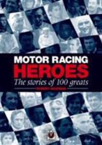 Motor Racing Heroes: The Stories of 100 Greats