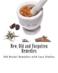 New, Old and Forgotten Remedies: Old Herbal Remedies and Case Studies