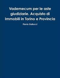 Vademecum per le aste giudiziarie. Acquisto di Immobili in Torino e Provincia