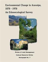 Environmental Change in Aravaipa, 1870-1970: An Ethnoecological Survey