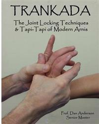 Trankada: The Joint Locking Techniques & Tapi-Tapi of Modern Arnis