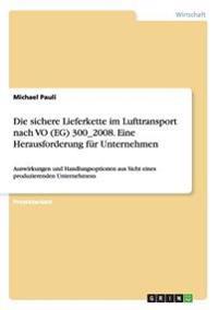 Die Sichere Lieferkette Im Lufttransport Nach Vo (Eg) 300_2008. Eine Herausforderung F r Unternehmen