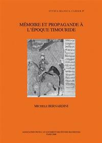 Memoire Et Propagande A L'Epoque Timouride