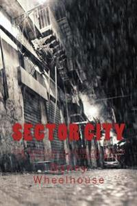 Sector City: The Darkest Places on Earth Lie Within the Human Mind