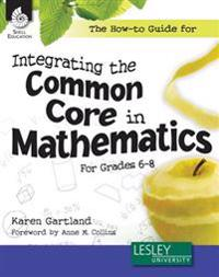 The How-To Guide for Integrating the Common Core in Mathematics in Grades 6-8 (Grades 6-8)