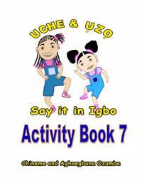 Uche and Uzo Say It in Igbo Activity Book 7