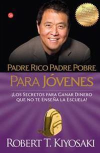 Padre Rico Padre Pobre Para Jovenes: Los Secretos Para Ganar Dinero Que No Te Ensenan en la Escuela! = Rich Dad, Poor Dad for Teens