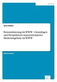 Personalisierung Im WWW - Grundlagen Und Perspektiven Nutzerorientierter Medienangebote Im WWW
