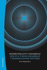 Kommunikativt ledarskap : den nya tidens ledarskap i värdeskapande nätverk