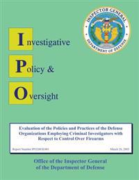 Report on Evaluation of the Policies and Practices of the Defense Organizations Employing Criminal Investigators with Respect to Control Over Firearms