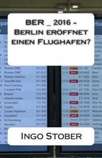 Ber_2016 - Berlin Eroeffnet Einen Flughafen?