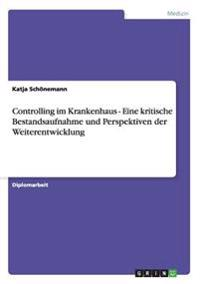 Controlling Im Krankenhaus - Eine Kritische Bestandsaufnahme Und Perspektiven Der Weiterentwicklung