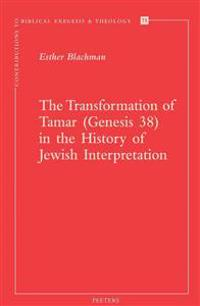 The Transformation of Tamar (Genesis 38) in the History of Jewish Interpretation