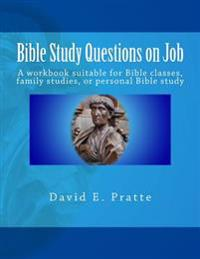 Bible Study Questions on Job: A Workbook Suitable for Bible Classes, Family Studies, or Personal Bible Study