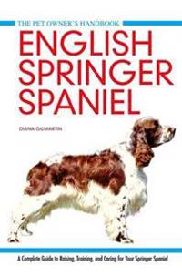 English springer spaniel - a complete guide to raising, training and caring