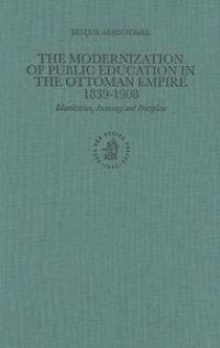 The Modernization of Public Education in the Ottoman Empire, 1839-1908