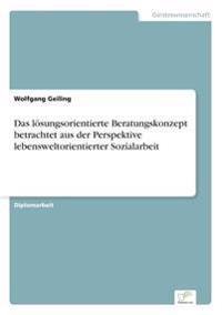 Das Losungsorientierte Beratungskonzept Betrachtet Aus Der Perspektive Lebensweltorientierter Sozialarbeit
