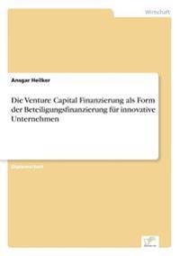 Die Venture Capital Finanzierung ALS Form Der Beteiligungsfinanzierung Fur Innovative Unternehmen