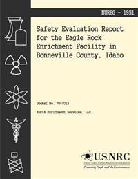 Safety Evaluation Report for the Eagle Rock Enrichment Facility in Bonneville Country, Idaho