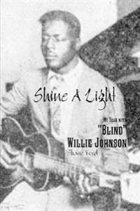 "Shine A Light: My Year with ""Blind"" Willie Johnson"