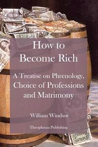 How to Become Rich: A Treatise on Phrenology, Choice of Professions and Matrimony