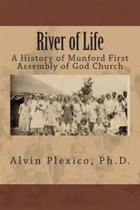 River of Life: A History of Munford First Assembly of God Church