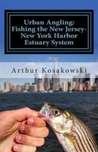 Urban Angling: Fishing the New Jersey-New York Harbor Estuary System