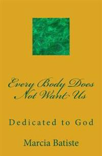 Every Body Does Not Want Us: Dedicated to God