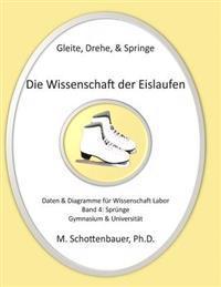Gleite, Drehe, & Springe: Die Wissenschaft Der Eislaufen: Band 4: Daten & Diagramme Fur Wissenschaft Labor: Sprunge