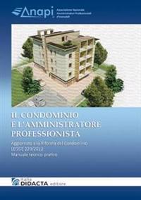 IL CONDOMINIO E L'AMMINISTRATORE PROFESSIONISTA. Aggiornato alla Riforma del Condominio - LEGGE 220/2012